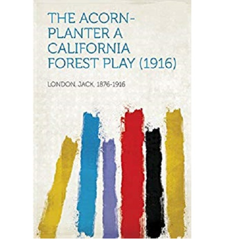 The Acorn-Planter By Jack London