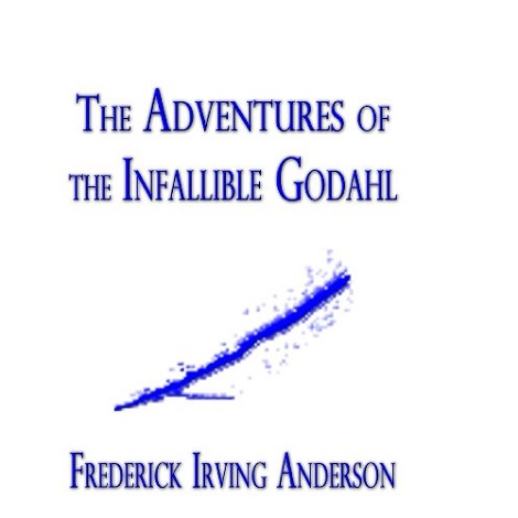 The Adventures of the Infallible Godahl By Frederick Irving Anderson