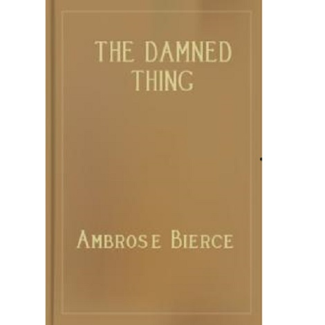 The Damned Thing By Ambrose Bierce