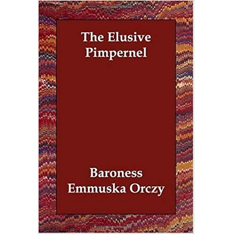 The Elusive Pimpernel By Baroness Emmuska Orczy