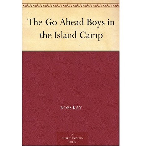 The Go Ahead Boys in the Island Camp By Ross Kay