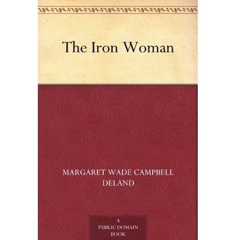 The Iron Woman by Margaret Deland