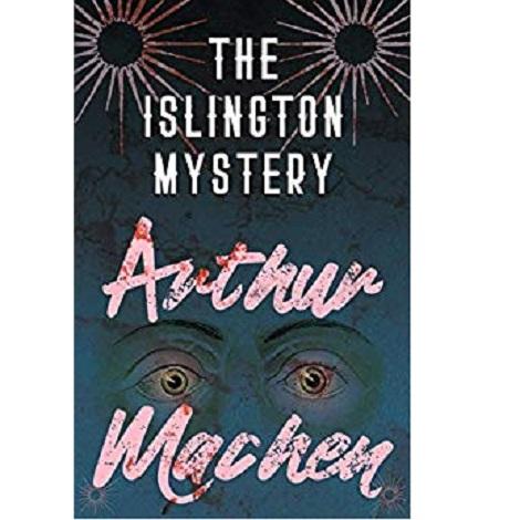 The Islington Mystery By Arthur Machen