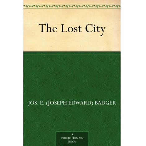 The Lost City By Joseph E. Badger, Jr