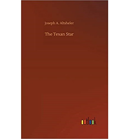 The Texan Star By Joseph A. Altsheler