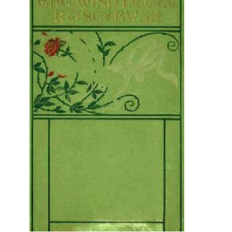 The Wind in the Rose-Bush By Mary E. Wilkins