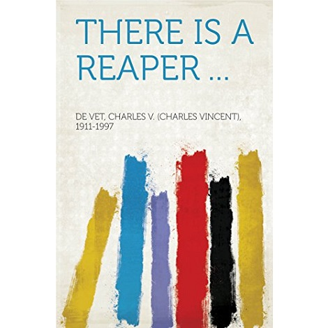 There is a Reaper By Charles V. De Vet