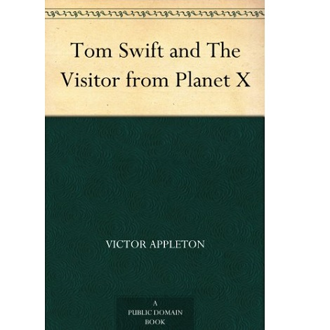 Tom Swift and the Visitor From Planet X By Victor Appleton