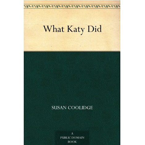 What Katy Did Katy By Susan Coolidge