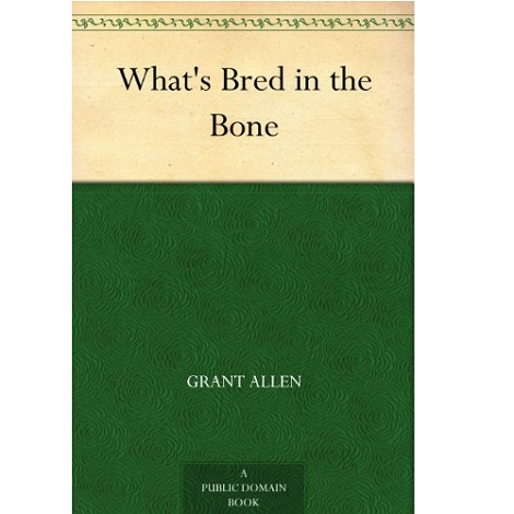 What's Bred in the Bone By Grant Allen
