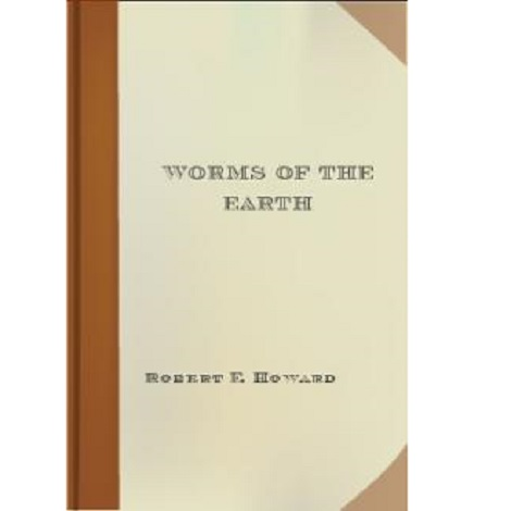 Worms of the Earth By Robert E. Howard