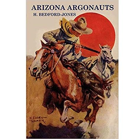 Arizona Argonauts by H. Bedford-Jones