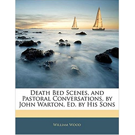 Death-Bed Scenes, and Pastoral Conversations by John Warton