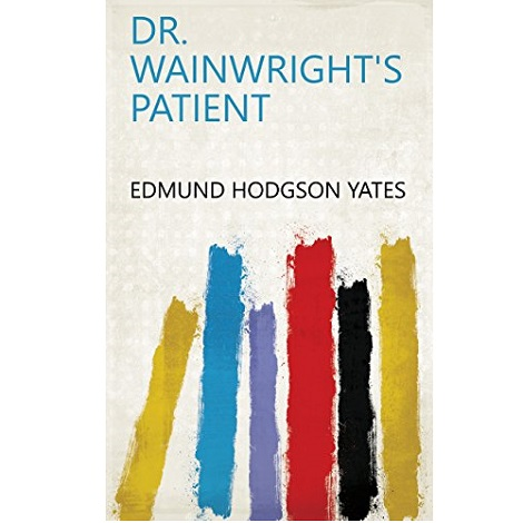 Dr. Wainwright's Patient by Edmund Yates
