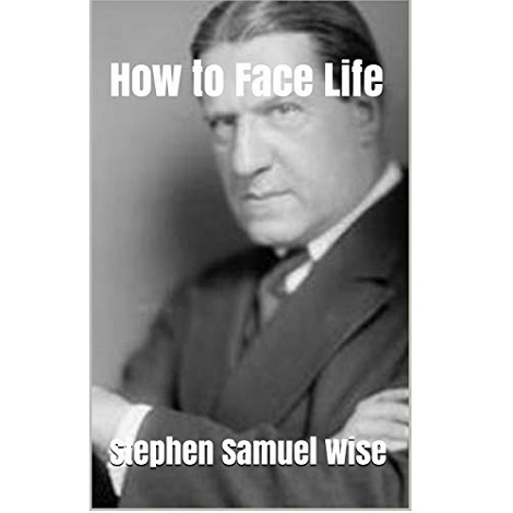 How to Face Life By Stephen S. Wise