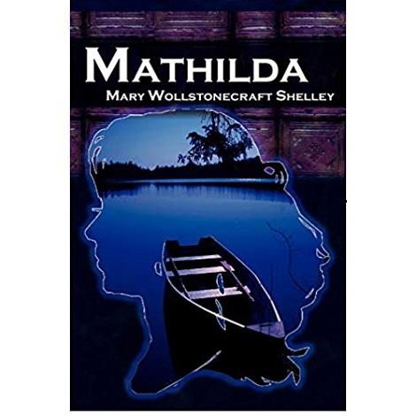 Mathilda by Mary Wollstonecraft Shelley