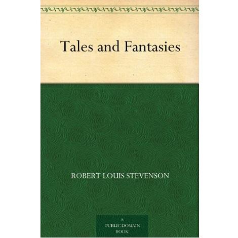 Tales and Fantasies by Robert Louis Stevenson
