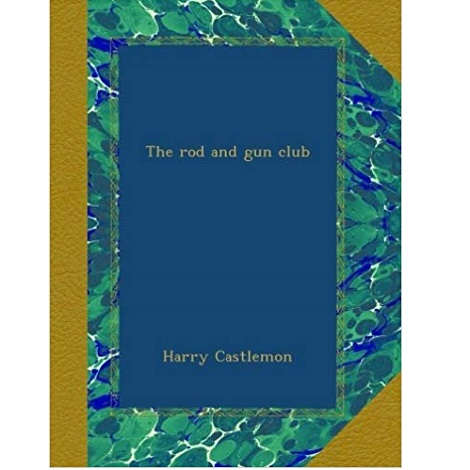 The Rod and Gun Club by Harry Castlemon