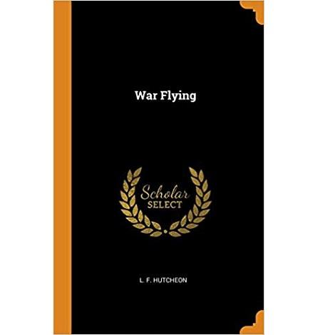 War Flying by L. F. Hutcheon