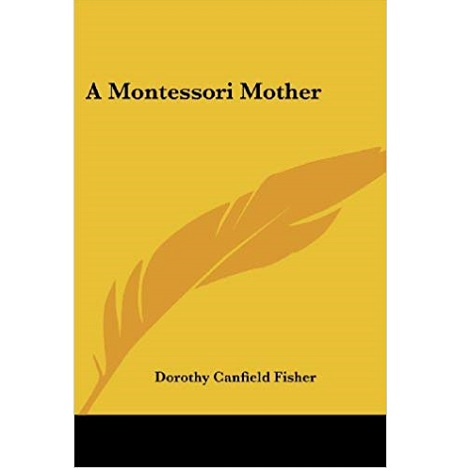 A Montessori Mother by Dorothy Canfield Fisher