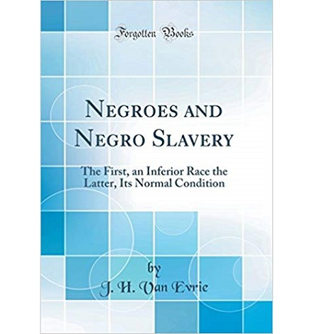 Negroes and Negro Slavery by J. H. Van Evrie