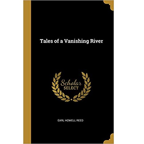 Tales of a Vanishing River by Earl Howell Reed