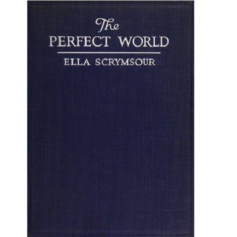 The Perfect World by Ella M. Scrymsour
