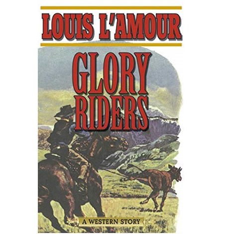 Glory Riders by Louis L'Amour