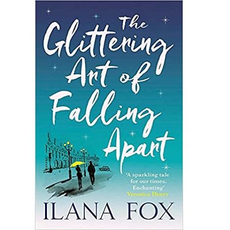 The Glittering Art of Falling Apart by Ilana Fox