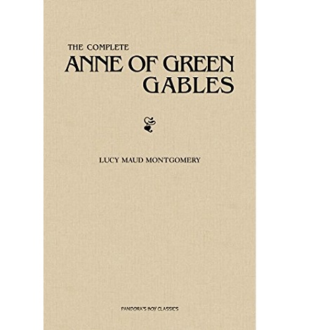The Complete Anne of Green Gables Collection by Lucy Maud Montgomery