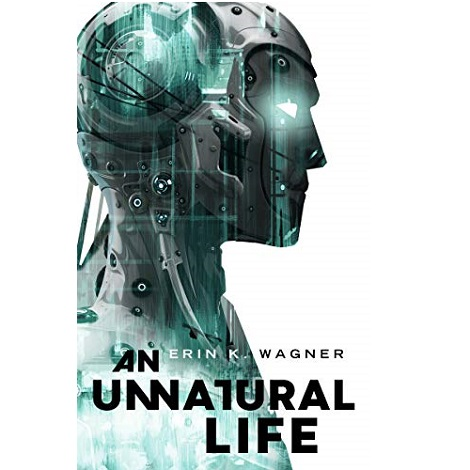 An Unnatural Life by Erin K. Wagner