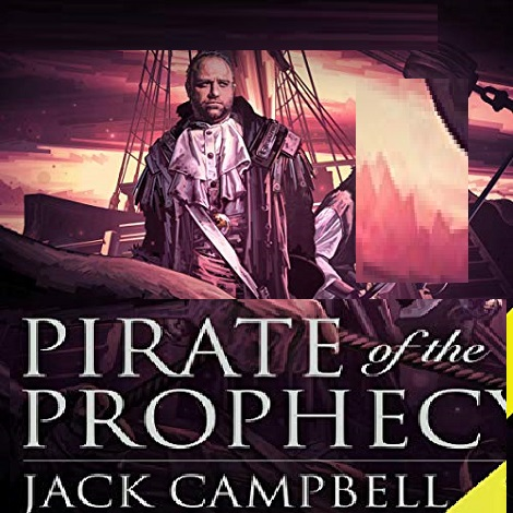 Pirate of the Prophecy by Jack Campbell