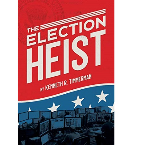 The Election Heist by Kenneth R. Timmerman