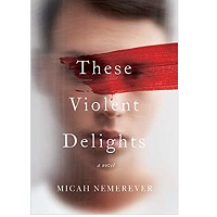 These Violent Delights by Micah Nemerever