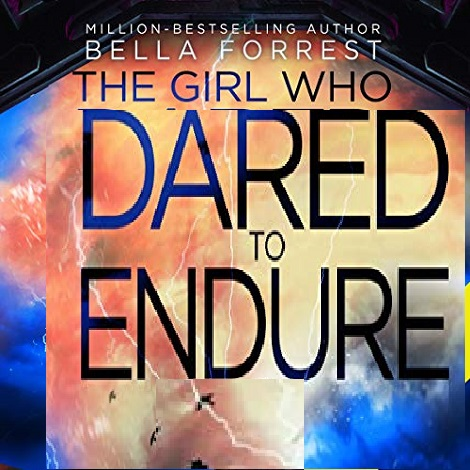 The Girl Who Dared to Endure by Bella Forrest