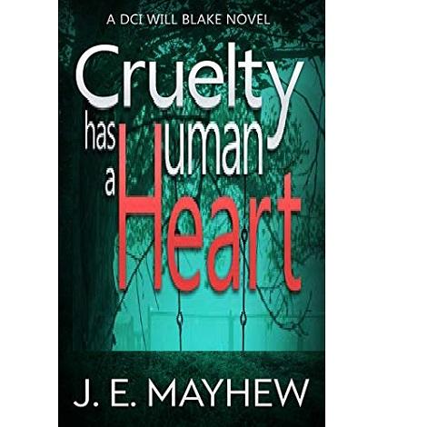 Cruelty Has A Human Heart by J.E. Mayhew
