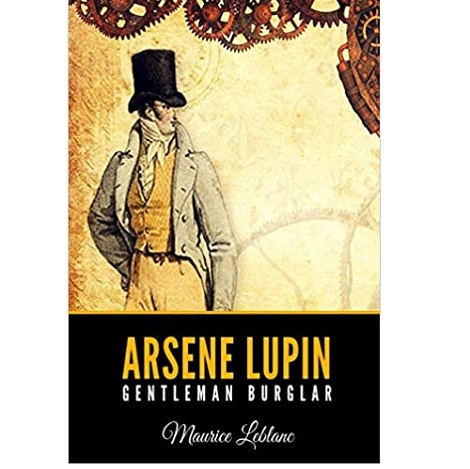 Arsene Lupin, Gentleman Burglar by Maurice Leblanc