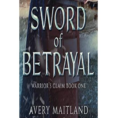 Sword of Betrayal by Avery Maitland