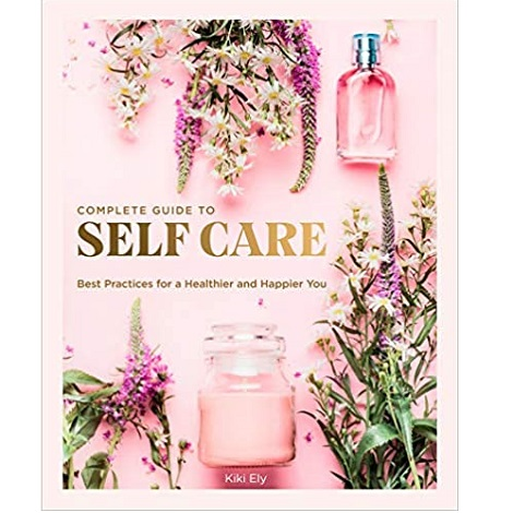 The Complete Guide to Self Care by Kiki Ely