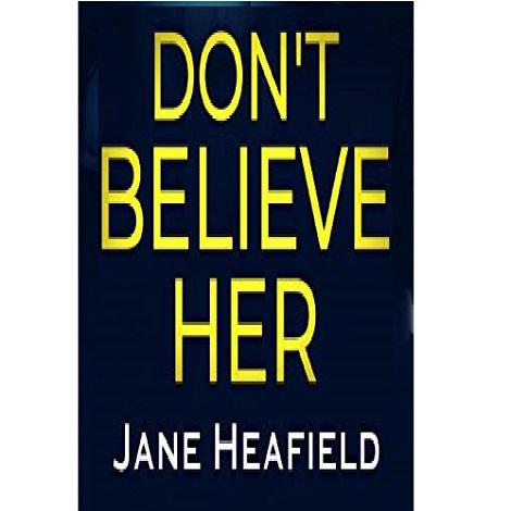 Don't Believe Her by Jane Heafield