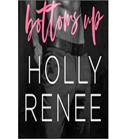 Bottoms Up by Holly Renee