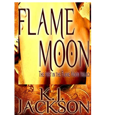 Flame Moon by K.J. JacksonFlame Moon by K.J. Jackson