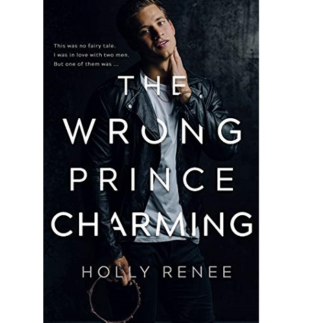 The wrong prince charm by Holly Renee