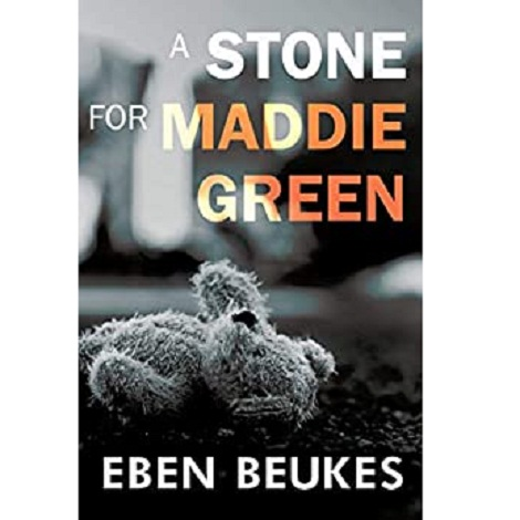 A Stone for Maddie Green by Eben Beukes