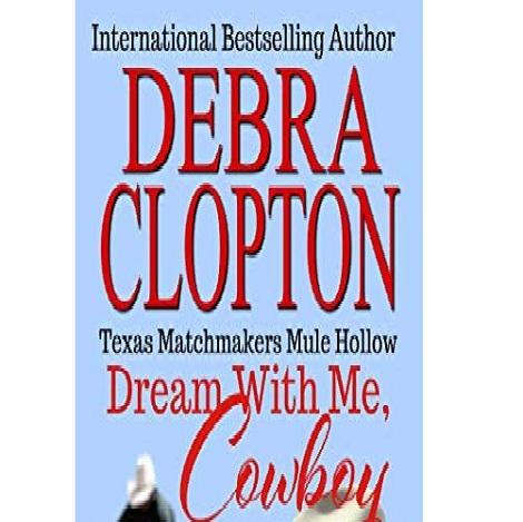 DREAM WITH ME, COWBOY by Debra Clopton