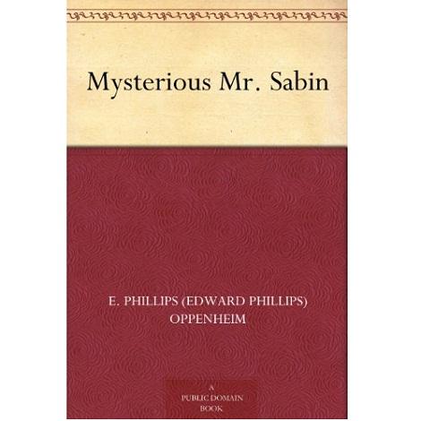 Mysterious Mr. Sabin By E. Phillips Oppenheim