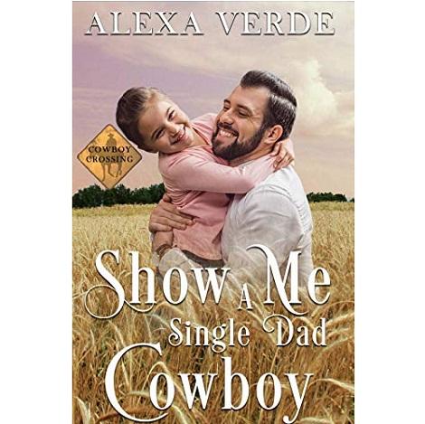 Show Me a Single Dad Cowboy by Alexa Verde