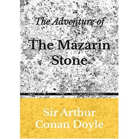 The Adventure of the Mazarin Stone By Arthur Conan Doyle