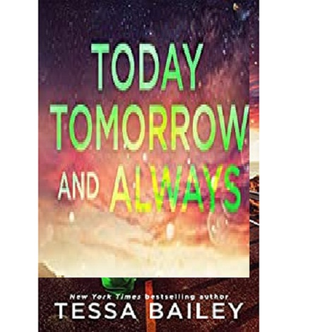 Today, tomorrow and always by Tessa Bailey