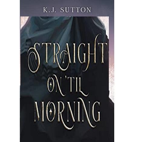 Straight On 'Til Morning by K.J. Sutton